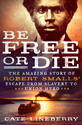Be free or die : the amazing story of Robert Smalls' escape from slavery to Union hero