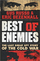 Best of enemies : the last great spy story of the Cold War