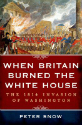 When Britain burned the White House : the 1814 invasion of Washington