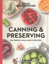 Canning & preserving : 80+ simple, small-batch recipes
