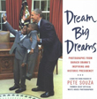 Dream big dreams : photographs from Barack Obama's inspiring and historic presidency