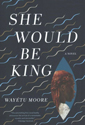 She would be king : a novel