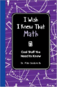 I wish I knew that math : cool stuff you need to know