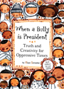 When a bully is president : truth and creativity for oppressive times