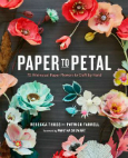 Paper to petal : 75 whimsical paper flowers to craft by hand