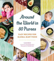Around the world in 80 purees : easy recipes for global baby food