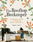 The rooftop beekeeper : a scrappy guide to keeping urban honeybees